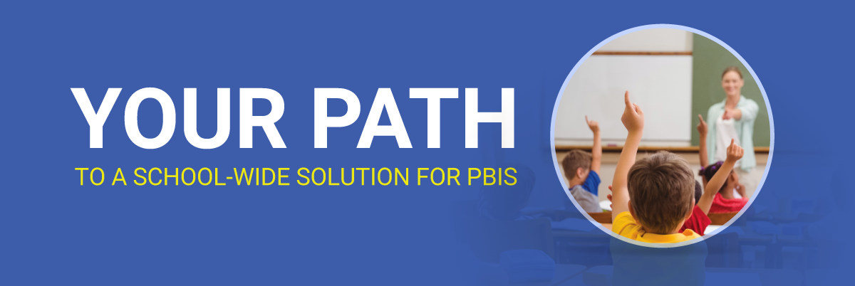start your path with a school-wide solution for PBIS