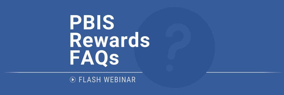 PBIS Rewards Flash Webinar - FAQs with PBIS Rewards