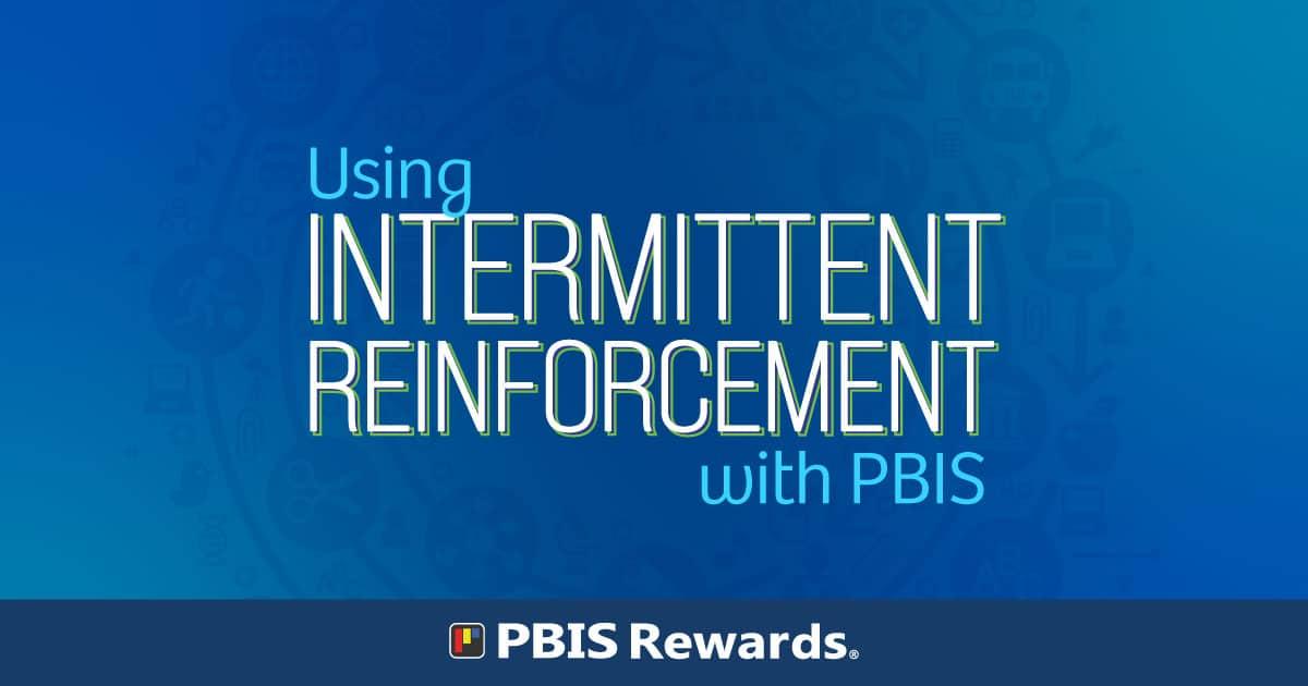 Intermittent Reinforcement with PBIS