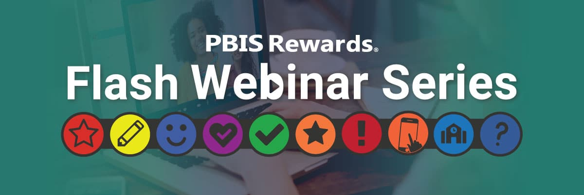 Learn more about PBIS Rewards in one of our flash webinars.