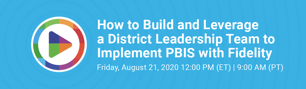How to Build and Leverage a District Leadership Team to Implement PBIS with Fidelity