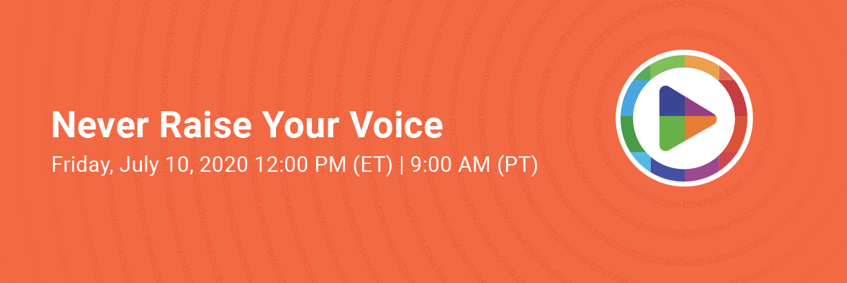PBIScon20 FREE Summer Webinar - Never Raise Your Voice