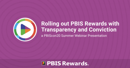 Rolling out PBIS Rewards with Transparency and Conviction - a PBIScon20 Summer Webinar Presentation