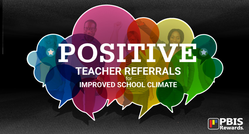 positive teacher referrals for improved school climate