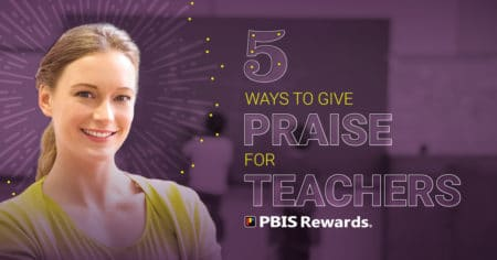 5 ways to give praise for teachers