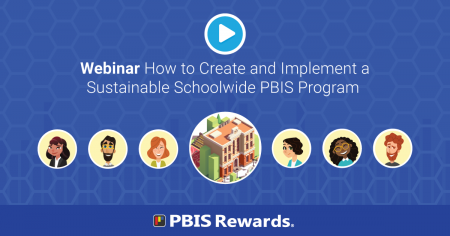 How to Create and Implement a Sustainable Schoolwide PBIS Program